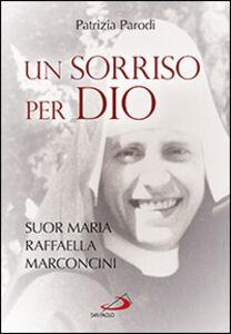 Libro Un sorriso per Dio. Suor Maria Raffaella Marconcini Patrizia Parodi