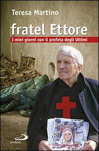 Libro Fratel Ettore. I miei giorni con il profeta degli ultimi Teresa Martino