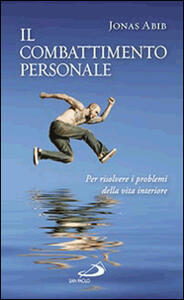 Il combattimento personale. Per risolvere i problemi della vita interiore