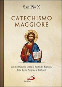 Libro Catechismo maggiore con l'istruzione sopra le feste del Signore, della beata Vergine e dei santi Pio X