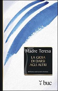 Libro La gioia di darsi agli altri Teresa di Calcutta (santa)