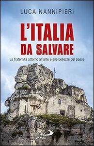 Libro L' Italia da salvare. La fraternità attorno all'arte e alle bellezze del paese Luca Nannipieri