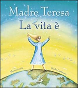 Foto Cover di La vita è, Libro di Teresa di Calcutta (santa), edito da San Paolo Edizioni