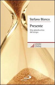 Foto Cover di Presente. Una piccola etica del tempo, Libro di Stefano Biancu, edito da San Paolo Edizioni