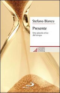 Libro Presente. Una piccola etica del tempo Stefano Biancu