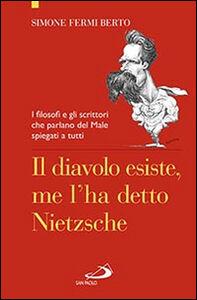 Libro Il diavolo esiste, me l'ha detto Nietzsche. I filosofi e gli scrittori che parlano del male spiegati a tutti Simone Fermi Berto