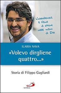 Foto Cover di «Volevo dirgliene quattro...». Storia di Filippo Gagliardi, Libro di Ilaria Nava, edito da San Paolo Edizioni