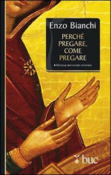 Perché pregare, come pregare - Enzo Bianchi - copertina