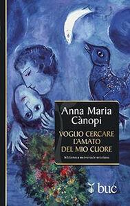 Libro Voglio cercare l'amato del mio cuore. Spunti meditativi sul Cantico dei Cantici Anna Maria Cànopi