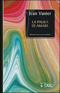 Libro La paura di amare. Quattro meditazioni sul valore della fragilità Jean Vanier