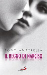 Libro Il regno di Narciso. Una società a rischio di fronte alla differenza sessuale negata Tony Anatrella