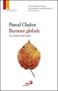 Foto Cover di Burnout globale. La malattia del secolo, Libro di Pascal Chabot, edito da San Paolo Edizioni