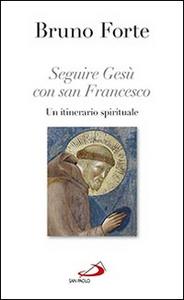 Libro Seguire Gesù con san Francesco. Un itinerario spirituale Bruno Forte