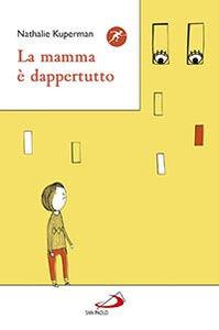 Foto Cover di La mamma è dappertutto, Libro di Nathalie Kuperman, edito da San Paolo Edizioni