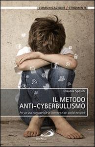 Libro Il metodo anti-cyberbullismo. Per un uso consapevole di internet e dei social network Claudia Sposini