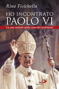 Libro Ho incontrato Paolo VI. La sua santità dalla voce dei testimoni Rino Fisichella