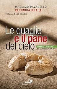 Libro Le quaglie e il pane del cielo. L'energia che nutre la carità del pianeta Massimo Pavanello , Veronica Braga