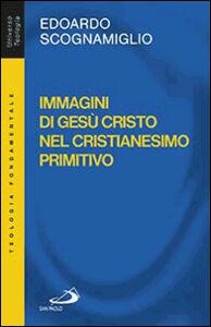 Libro Immagini di Gesù Cristo nel cristianesimo primitivo Edoardo Scognamiglio