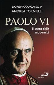 Libro Paolo VI. Il santo della modernità Domenico jr. Agasso , Andrea Tornielli