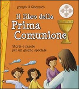 Foto Cover di Il libro della Prima Comunione. Storie e parole per un giorno speciale, Libro di  edito da San Paolo Edizioni