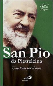 Foto Cover di San Pio da Pietrelcina. Una lotta per il bene, Libro di  edito da San Paolo Edizioni