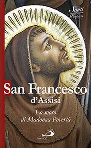 Foto Cover di San Francesco d'Assisi. Lo sposo di Madonna povertà, Libro di Natale Benazzi, edito da San Paolo Edizioni