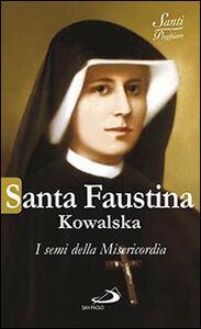 Libro Santa Faustina Kowalska. I semi della misericordia Natale Benazzi