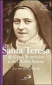 Santa Teresa di Gesù Bambino e del volto santo. La via della fiducia