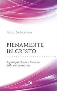 Libro Pienamente in Cristo. Aspetti psicologici e formativi della vita consacrata Sebastian Babu