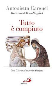 Libro Tutto è compiuto. Con Giovanni verso la Pasqua Antonietta Cargnel