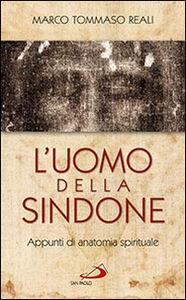 Libro L' uomo della Sindone. Appunti di anatomia spirituale Marco T. Reali