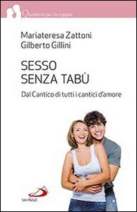 Libro Sesso senza tabù. Dal Cantico di tutti i cantici d'amore Gilberto Gillini , Mariateresa Zattoni Gillini