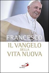 Libro Il Vangelo della vita nuova. Seguire Cristo, servire l'uomo Francesco (Jorge Mario Bergoglio)
