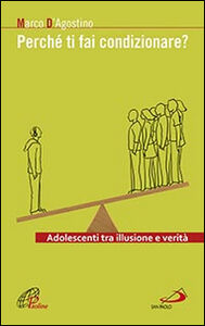 Foto Cover di Perché ti fai condizionare? Adolescenti tra illusione e verità, Libro di Marco D'Agostino, edito da San Paolo Edizioni