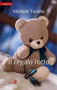Foto Cover di Il regalo rotto, Libro di Michele Tarallo, edito da San Paolo Edizioni