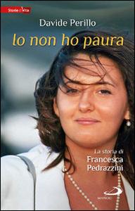 Libro Io non ho paura. La storia di Francesca Pedrazzini Davide Perillo