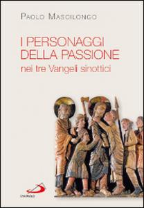 Libro I personaggi della passione nei tre Vangeli sinottici Paolo Mascilongo
