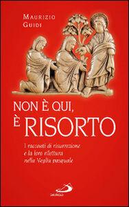 Libro Non è qui, è risorto. I racconti di risurrezione e la loro rilettura nella veglia pasquale Maurizio Guidi