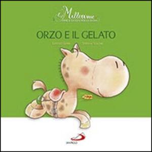 Libro Orzo e il gelato. Millerime Lorenzo Gobbi , Stefania Scalone