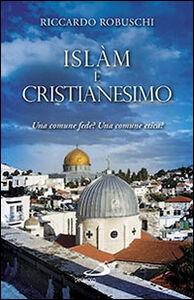 Libro Islam e cristianesimo. Una comune fede? Una comune etica? Riccardo Robuschi