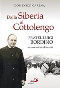 Libro Dalla Siberia al Cottolengo. Fratel Luigi Bordino, una vocazione alla carità Domenico Carena