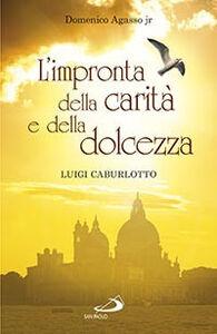 Libro L' impronta della carità e della dolcezza. Don Luigi Caburlotto parroco, educatore e fondatore delle suore Figlie di S. Giuseppe Domenico jr. Agasso