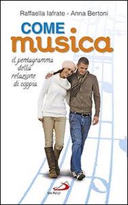 Libro Come musica. Il pentagramma della relazione di coppia Raffaella Iafrate , Anna Bertoni