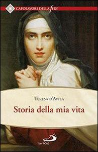 Foto Cover di Storia della mia vita, Libro di Teresa d'Avila (santa), edito da San Paolo Edizioni