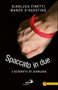Foto Cover di Spaccato in due. L'alfabeto di Gianluca, Libro di Gianluca Firetti,Marco D'Agostino, edito da San Paolo Edizioni