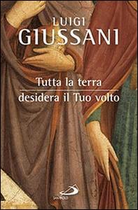 Libro Tutta la terra desidera vedere il tuo volto Luigi Giussani
