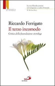 Il terzo incomodo. Critica della fecondazione eterologa - Riccardo Ferrigato - copertina