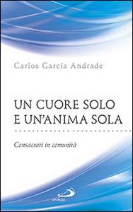 Libro Un cuore solo e un'anima sola. Consacrati in comunità Carlos García Andrade