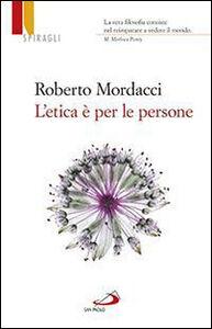 Libro L' etica è per le persone Roberto Mordacci