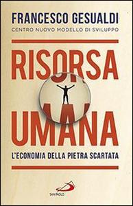 Libro Risorsa umana. L'economia della pietra scartata Francesco Gesualdi